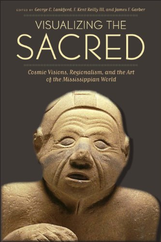 9780292737518: Visualizing the Sacred: Cosmic Visions, Regionalism, and the Art of the Mississippian World (Linda Schele Series in Maya and Pre-Columbian Studies)