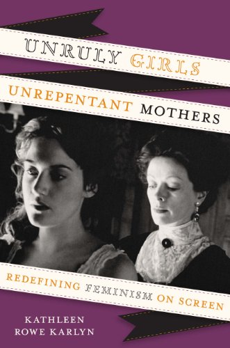 9780292737549: Unruly Girls, Unrepentant Mothers: Redefining Feminism on Screen