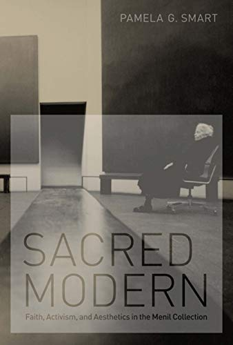 9780292737587: Sacred Modern: Faith, Activism, and Aesthetics in the Menil Collection