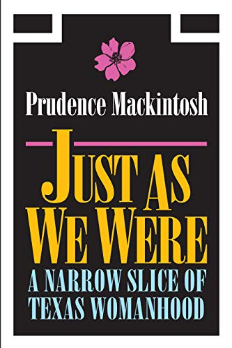 Just As We Were: A Narrow Slice of Texas Womanhood (Southwestern Writers Collection Series, ...