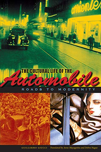 The Cultural Life of the Automobile: Roads to Modernity (LLILAS Translations from Latin America ...