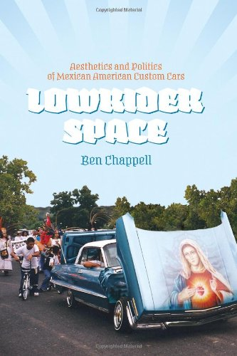 9780292737860: Lowrider Space: Aesthetics and Politics of Mexican American Custom Cars