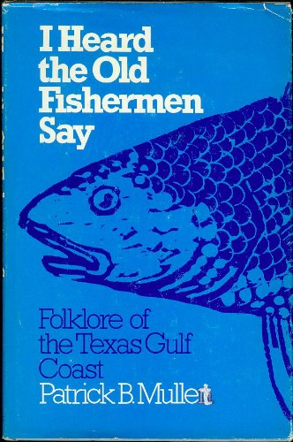 I Heard the Old Fishermen Say: Folklore of the Texas Gulf Coast