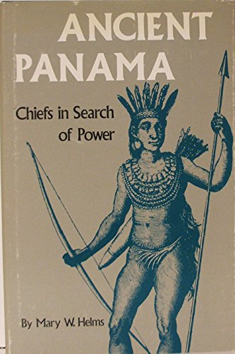 Ancient Panama Chiefs in Search of Power: Helms, Mary W.