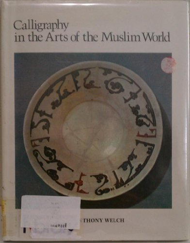 Calligraphy in the Arts of the Muslim World.: WELCH, Anthony: