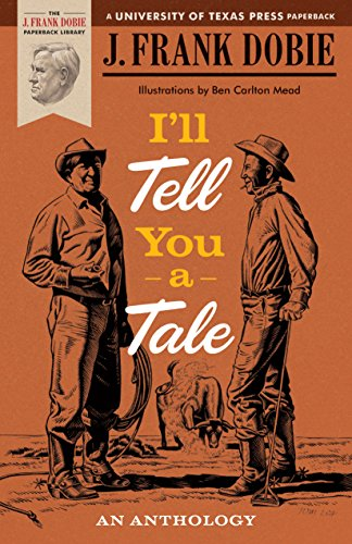 I'll Tell You a Tale: An Anthology (J. Frank Dobie Paperback Library) (0292738218) by J. Frank Dobie