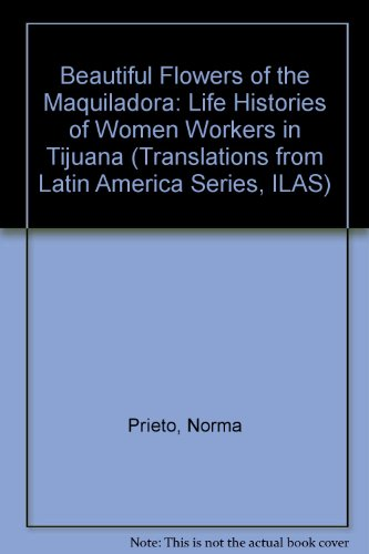 9780292738683: Beautiful Flowers of the Maquiladora: Life Histories of Women Workers in Tijuana (Ilas Translations from Latin America Series)