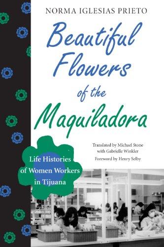 9780292738690: Beautiful Flowers of the Maquiladora: Life Histories of Women Workers in Tijuana (Institute of Latin American Studies)