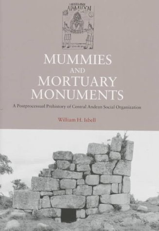 9780292738706: Mummies and Mortuary Monuments: A Postprocessual Prehistory of Central Andean Social Organization