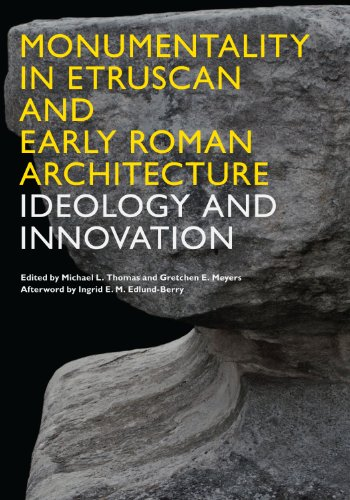 Monumentality in Etruscan and Early Roman Architecture : Ideology and Innovation: Thomas, Michael L...