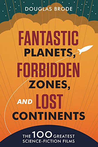 Fantastic Planets, Forbidden Zones, and Lost Continents: The 100 Greatest Science-Fiction Films (...