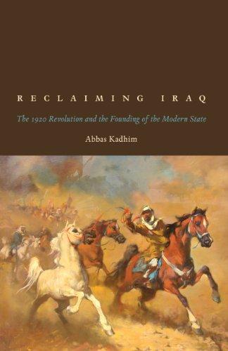 Reclaiming Iraq: The 1920 Revolution and the: Kadhim, Abbas