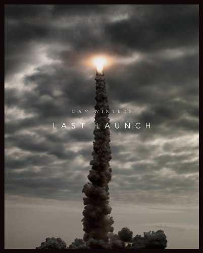 Last Launch: Discovery, Endeavour, Atlantis (Hardcover): Dan Winters