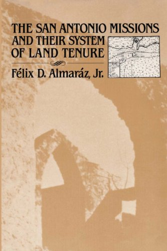 The San Antonio Missions and their System of Land Tenure: Fà lix D. Almaráz