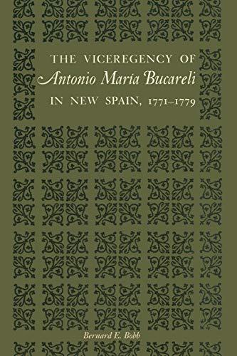 9780292739864: The Viceregency of Antonio María Bucareli in New Spain, 1771–1779 (Texas Pan-american Series)