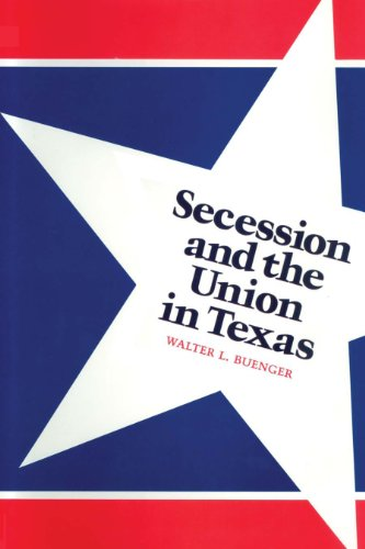Secession and the Union in Texas: Buenger, Walter L.