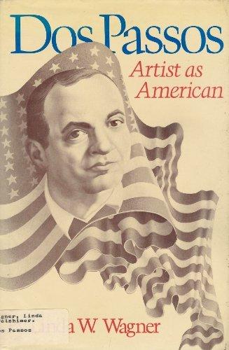 Dos Passos: Artist as American.: WAGNER, Linda W.