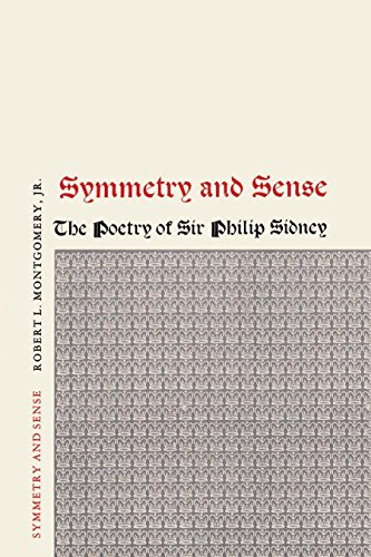 Symmetry and Sense: The Poetry of Sir Philip Sidney: Robert L. , Jr. Montgomery