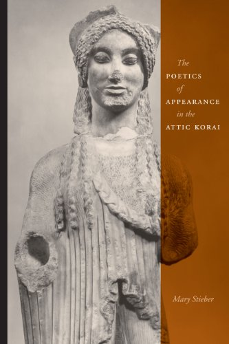 The Poetics of Appearance in the Attic Korai: Stieber, Mary