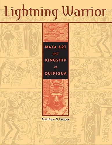 9780292742376: Lightning Warrior: Maya Art and Kingship at Quirigua (Linda Schele Series in Maya and Pre-Columbian Studies)