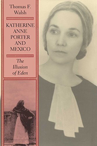 Katherine Anne Porter and Mexico: The Illusion of Eden - WALSH, Thomas F.