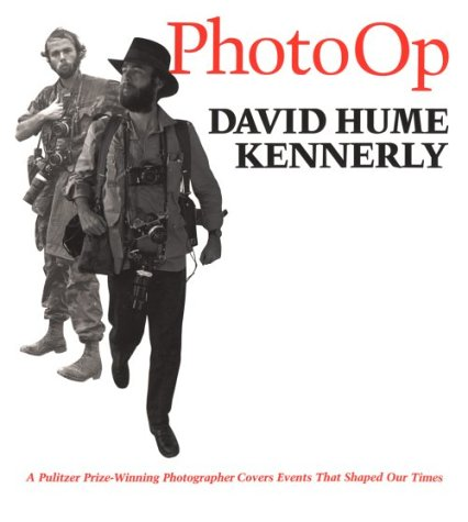 Photo Op: A Pulitzer Prize-Winning Photographer Covers Events That Shaped Our Times: Kennerly, ...
