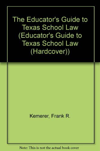 Educator's Guide to Texas School Law: Fifth Edition (0292743416) by Frank Kemerer; Jim Walsh