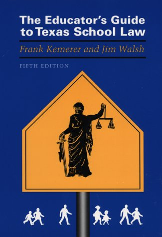 Educator's Guide to Texas School Law: Fifth Edition (0292743424) by Frank Kemerer; Jim Walsh