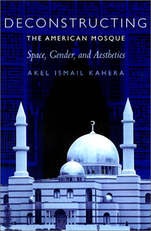 9780292743441: Deconstructing the American Mosque: Space, Gender, and Aesthetics