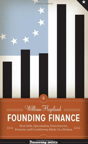 9780292743618: Founding Finance: How Debt, Speculation, Foreclosures, Protests, and Crackdowns Made Us a Nation (Discovering America)