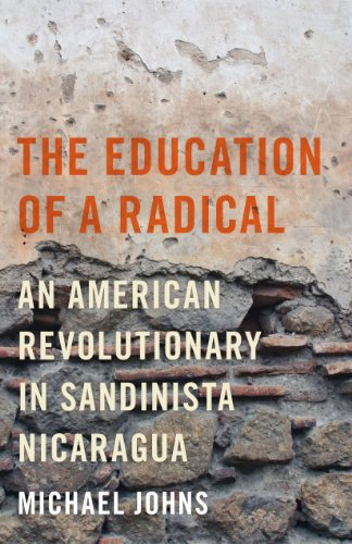 9780292743861: The Education of a Radical: An American Revolutionary in Sandinista Nicaragua