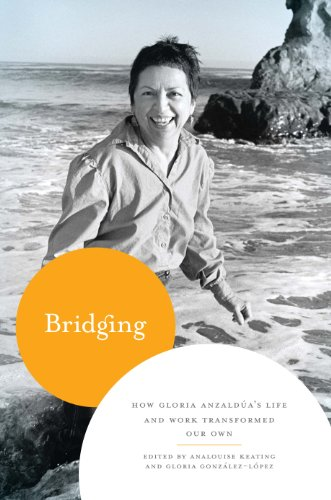 9780292743953: Bridging: How Gloria Anzaldúa's Life and Work Transformed Our Own