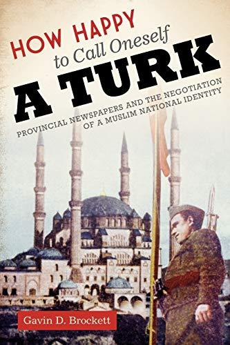 How Happy to Call Oneself a Turk: Brockett, Gavin D.