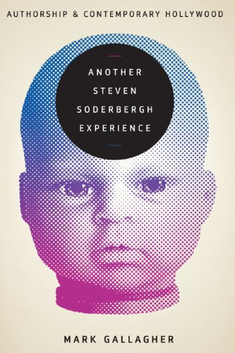 Another Steven Soderbergh Experience: Authorship and Contemporary Hollywood (Hardback): Mark ...