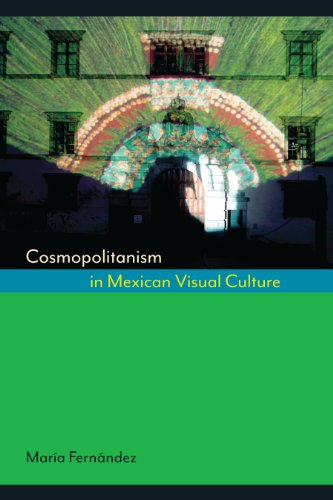 9780292745353: Cosmopolitanism in Mexican Visual Culture (Joe R. and Teresa Lozano Long Series in Latin American and Latino Art and Culture)