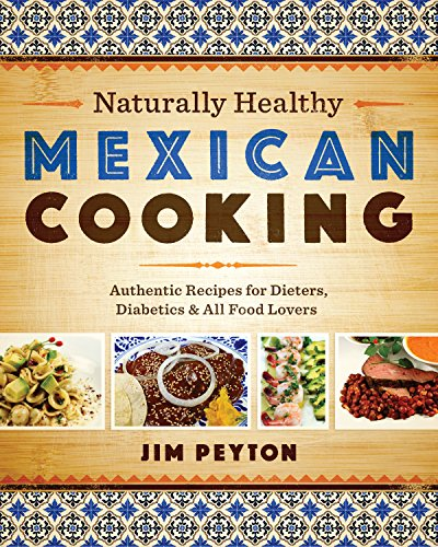 Naturally Healthy Mexican Cooking: Authentic Recipes for Dieters, Diabetics & All Food Lovers (...