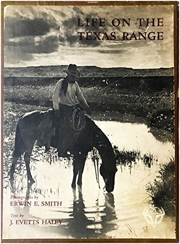 Life on the Texas Range: Smith, Erwin E.; Haley, J. Evetts
