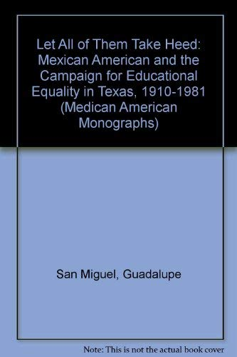 9780292746466: Let All of Them Take Heed: Mexican American and the Campaign for Educational Equality in Texas, 1910-1981 (Medican American Monographs)