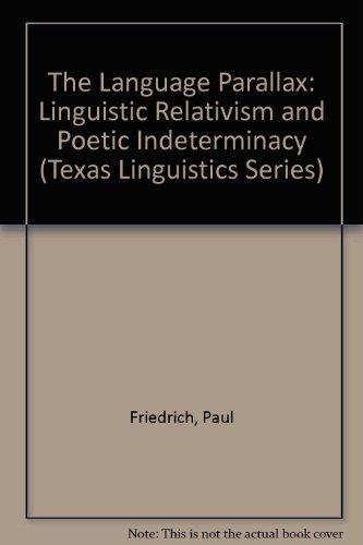 9780292746503: The Language Parallax: Linguistic Relativism and Poetic Indeterminacy (Texas Linguistics Series)