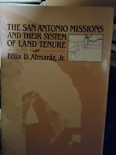 The San Antonio Missions and their System: Almaráz, Félix D.,