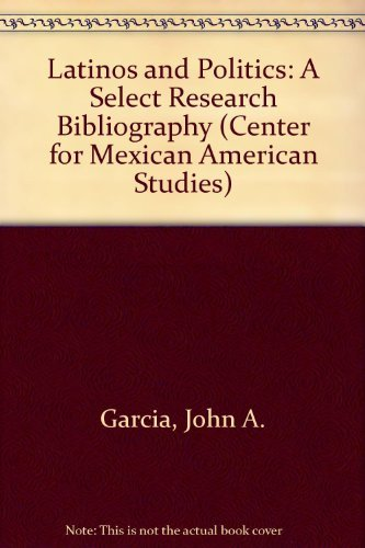 9780292746541: Latinos and Politics: A Select Research Bibliography (Center for Mexican American Studies)