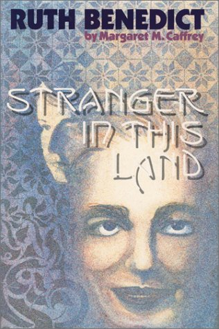 Ruth Benedict: Stranger in This Land.