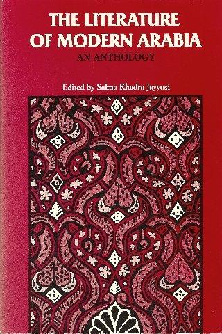 The Literature of Modern Arabia: An Anthology: Editor-Salma Khadra Jayyusi