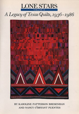 Lone Stars, Vol. 2: A Legacy of Texas Quilts, 1936-1986: Bresenhan, Karoline Patterson; Puentes, ...