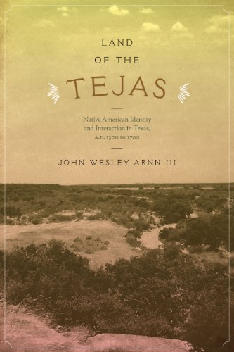 Land of the Tejas Native American Identity and Interaction in Texas, A.D. 1300 to 1700 Clifton and ...