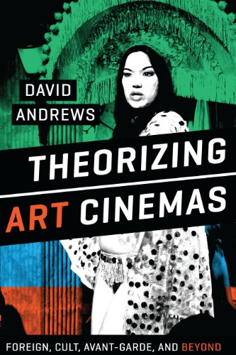 9780292747746: Theorizing Art Cinemas: Foreign, Cult, Avant-Garde, and Beyond