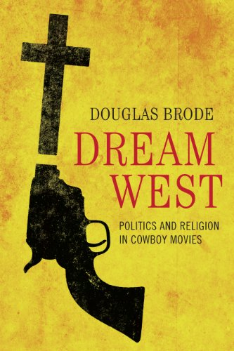 9780292748286: Dream West: Politics and Religion in Cowboy Movies (Jack and Doris Smothers Series in Texas History, Life, and C)