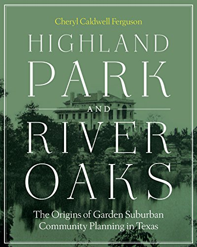 9780292748361: Highland Park and River Oaks: The Origins of Garden Suburban Community Planning in Texas (Roger Fullington Series in Architecture)