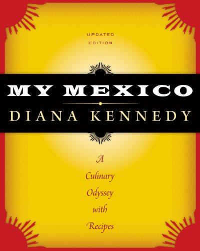 My Mexico: A Culinary Odyssey with Recipes (William and Bettye Nowlin Series in Art, History, and ...