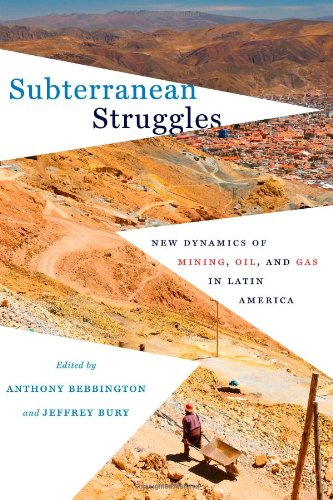 Subterranean Struggles: New Dynamics of Mining, Oil, and Gas in Latin America (Peter T. Flawn ...